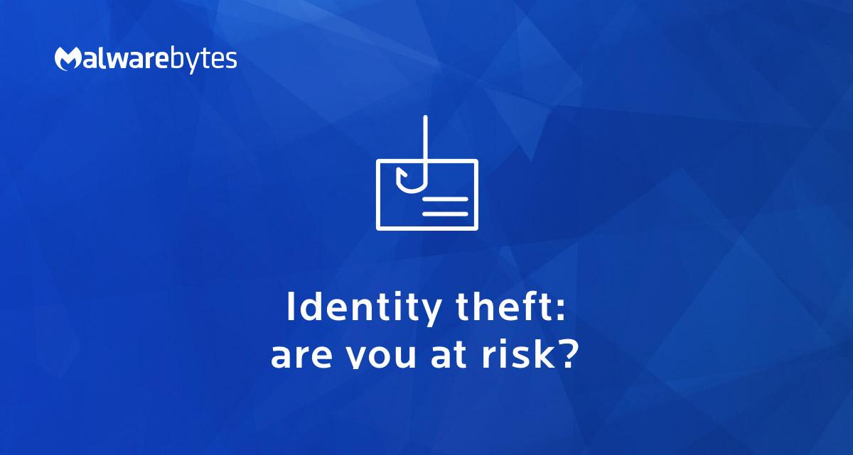 Identity Theft - The Definitive Guide of 2019 | Malwarebytes